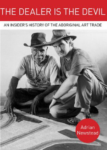 Cover image, The Dealer is the Devil - An Insider's History of the Aboriginal Art Trade by Adrian Newstead